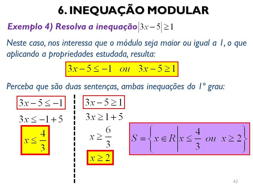 6. INEQUAÇÃO MODULAR Exemplo 4) Resolva a inequação