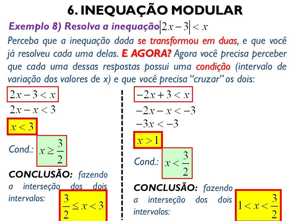 6. INEQUAÇÃO MODULAR Exemplo 8) Resolva a inequação