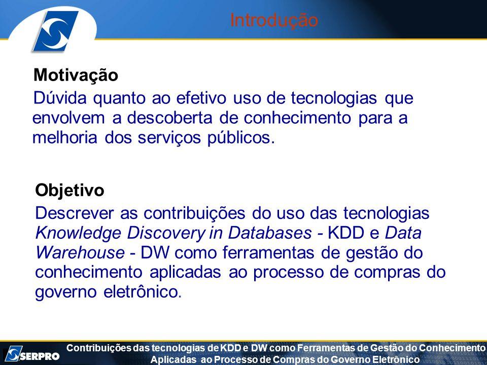 IntroduçãoMotivação. Dúvida quanto ao efetivo uso de tecnologias que envolvem a descoberta de conhecimento para a melhoria dos serviços públicos.