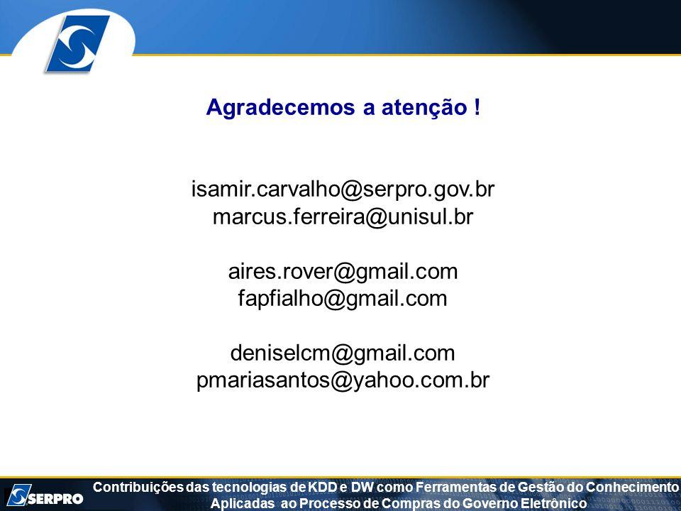 Agradecemos a atenção !isamir.carvalho@serpro.gov.br. marcus.ferreira@unisul.br. aires.rover@gmail.com.