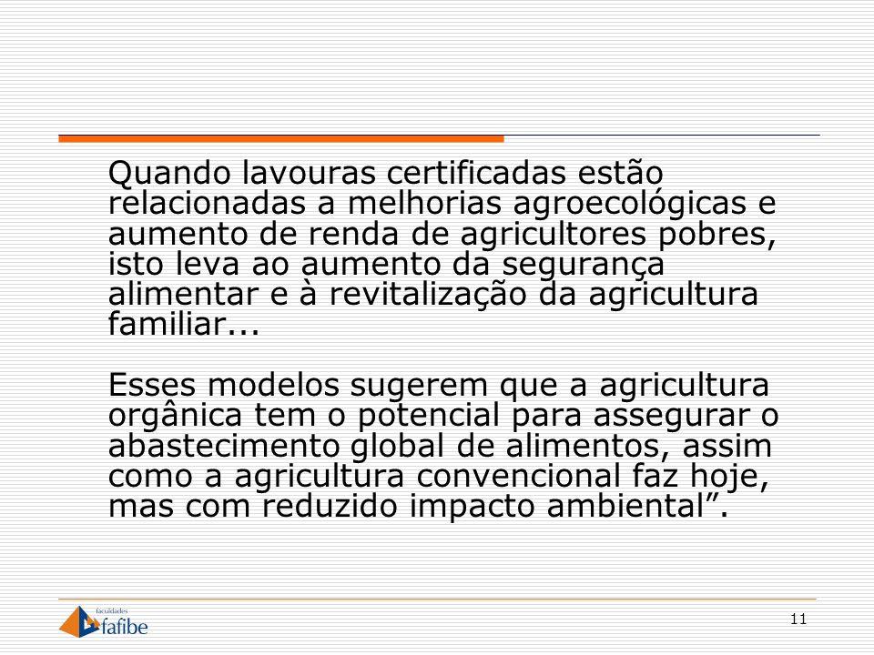 Quando lavouras certificadas estão relacionadas a melhorias agroecológicas e aumento de renda de agricultores pobres, isto leva ao aumento da segurança alimentar e à revitalização da agricultura familiar...