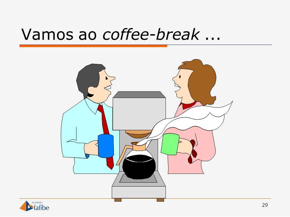 Vamos ao coffee-break ...