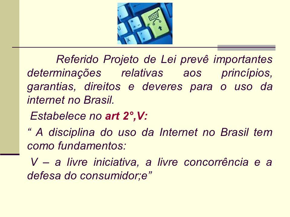 Referido Projeto de Lei prevê importantes determinações relativas aos princípios, garantias, direitos e deveres para o uso da internet no Brasil.