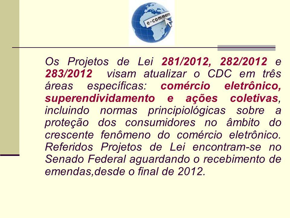 Os Projetos de Lei 281/2012, 282/2012 e 283/2012 visam atualizar o CDC em três áreas específicas: comércio eletrônico, superendividamento e ações coletivas, incluindo normas principiológicas sobre a proteção dos consumidores no âmbito do crescente fenômeno do comércio eletrônico.