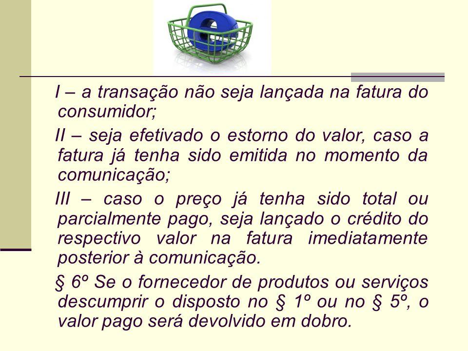 I – a transação não seja lançada na fatura do consumidor;