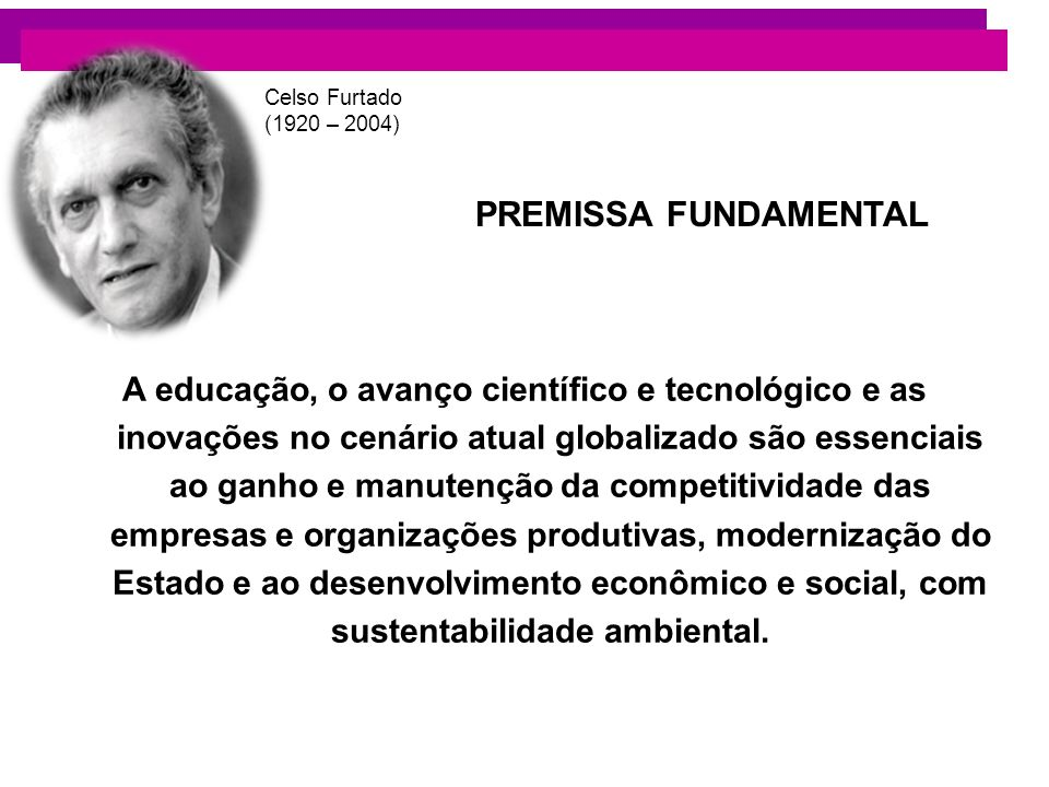 Celso Furtado (1920 – 2004) PREMISSA FUNDAMENTAL.