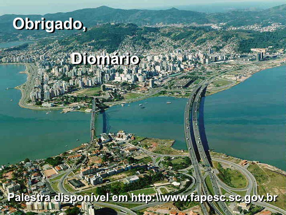 Obrigado, Diomário Palestra disponível em http:\\www.fapesc.sc.gov.br