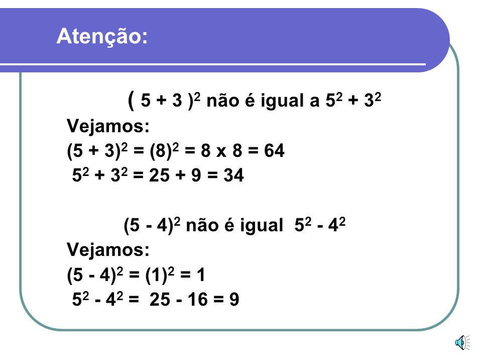 Atenção: ( 5 + 3 )2 não é igual a 52 + 32 Vejamos: