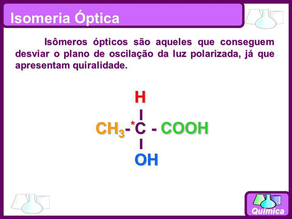 CH3 * OH H COOH CH3- C - COOH OH H Isomeria Óptica
