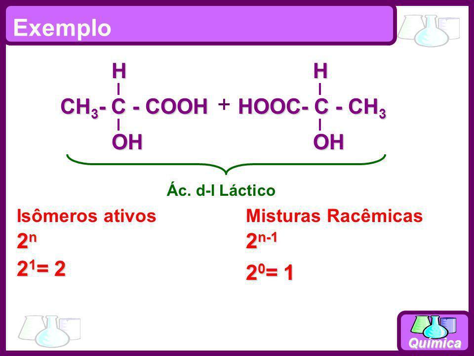 Exemplo + CH3- C - COOH OH H HOOC- C - CH3 OH H 2n 2n-1 21= 2 20= 1
