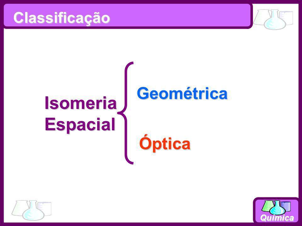 Classificação Geométrica Isomeria Espacial Óptica