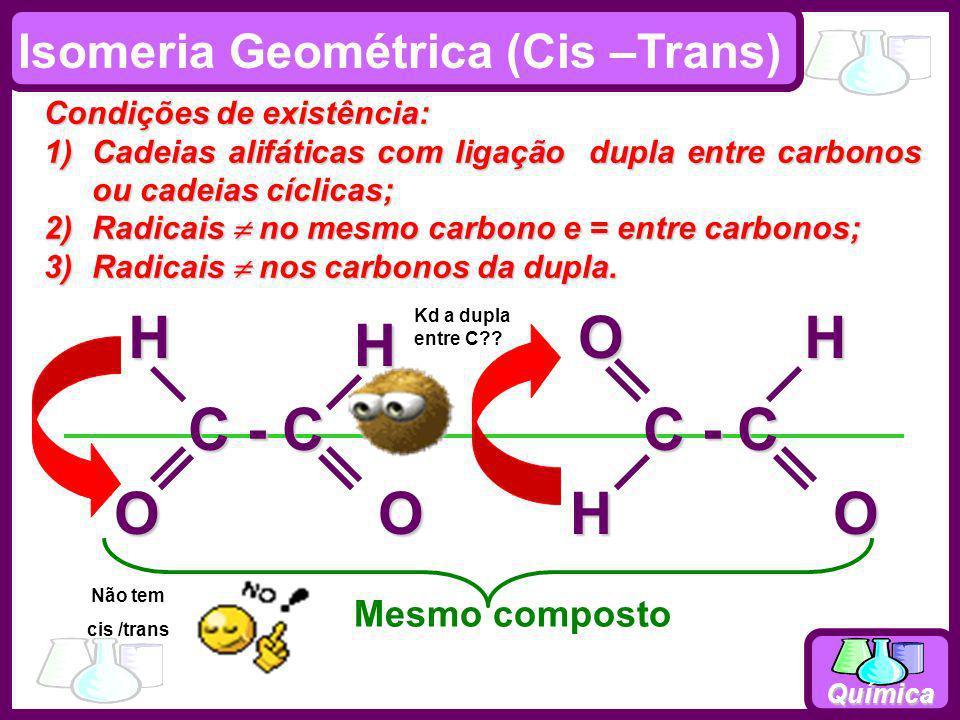 C - C O H C - C O H Isomeria Geométrica (Cis –Trans) Mesmo composto