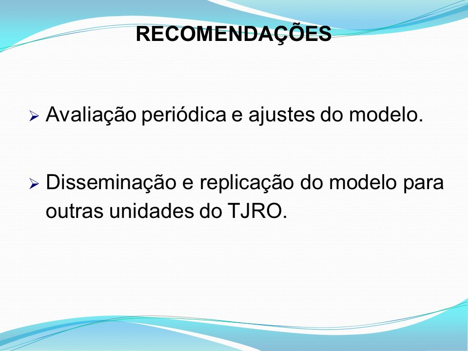 RECOMENDAÇÕESAvaliação periódica e ajustes do modelo.