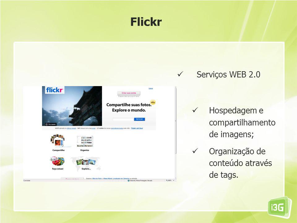 Flickr Serviços WEB 2.0 Hospedagem e compartilhamento de imagens;