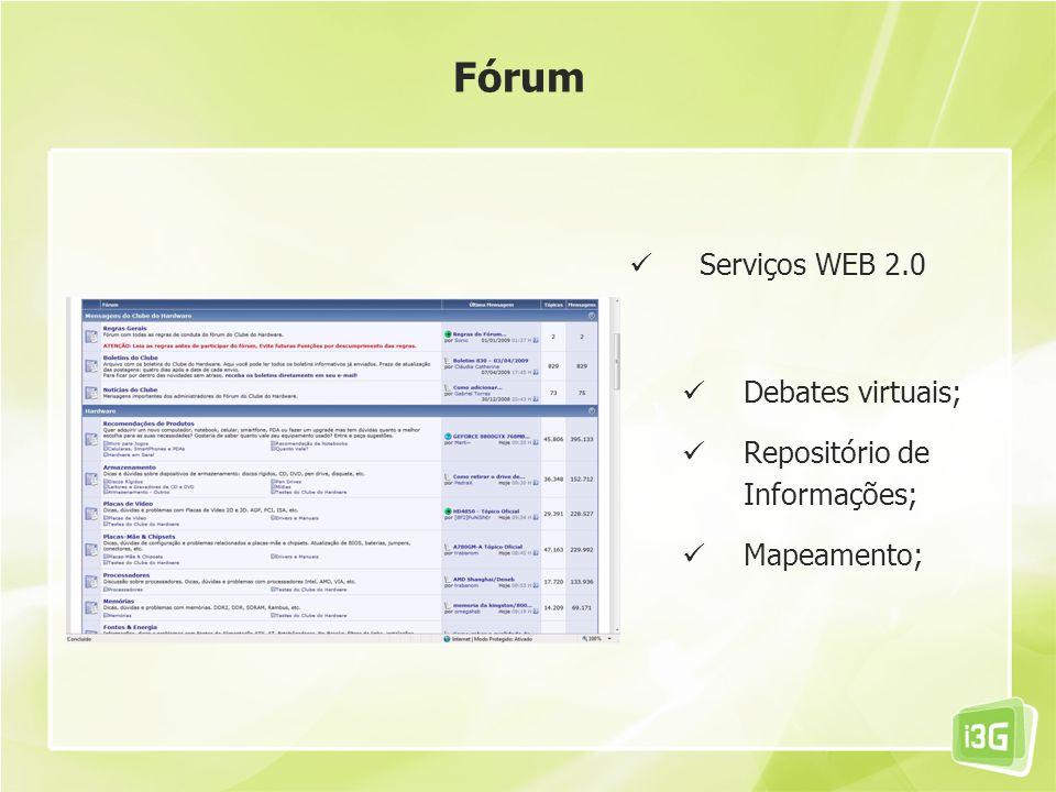 Fórum Serviços WEB 2.0 Debates virtuais; Repositório de Informações;