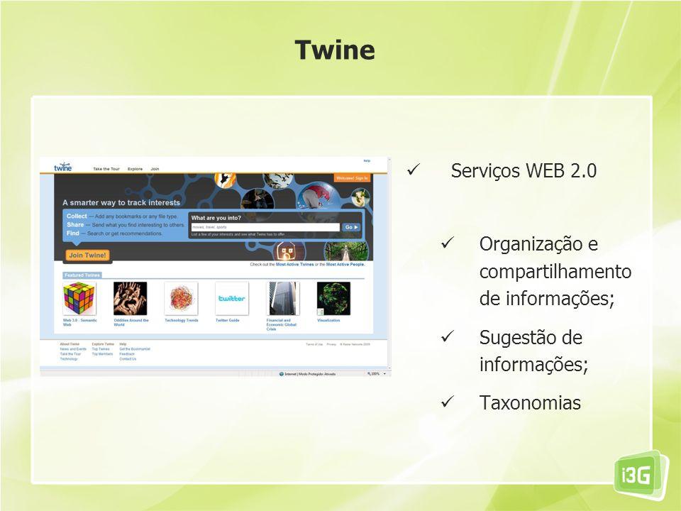 Twine Serviços WEB 2.0 Organização e compartilhamento de informações;