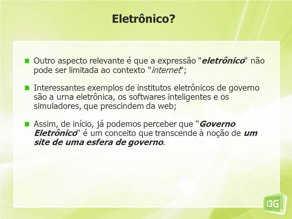 Eletrônico Outro aspecto relevante é que a expressão eletrônico não pode ser limitada ao contexto internet ;