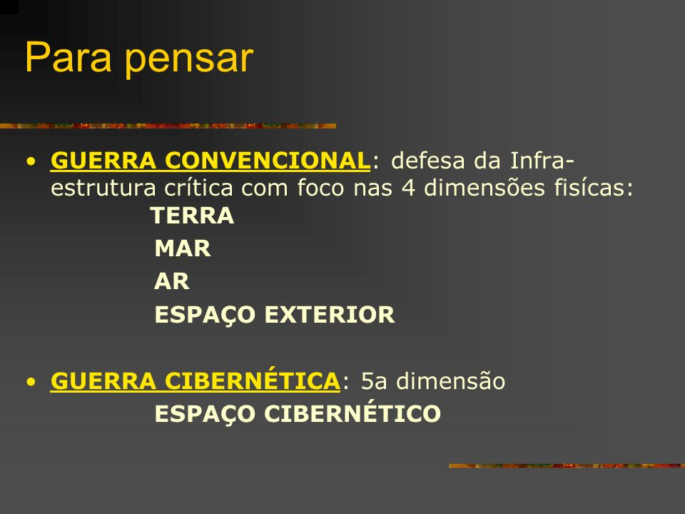 Para pensar GUERRA CONVENCIONAL: defesa da Infra- estrutura crítica com foco nas 4 dimensões fisícas: TERRA.