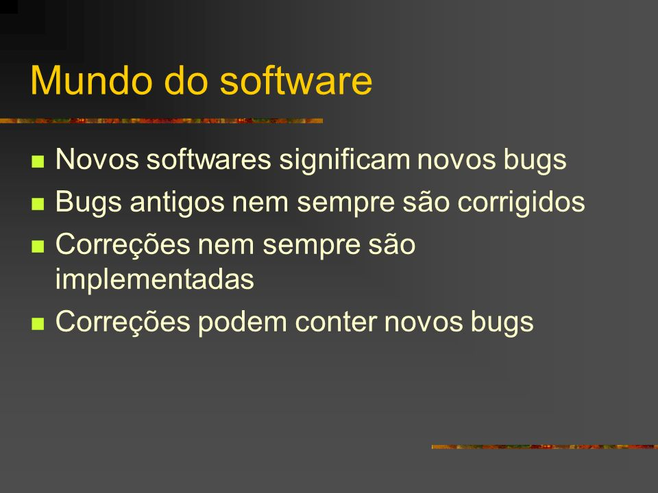 Mundo do software Novos softwares significam novos bugs