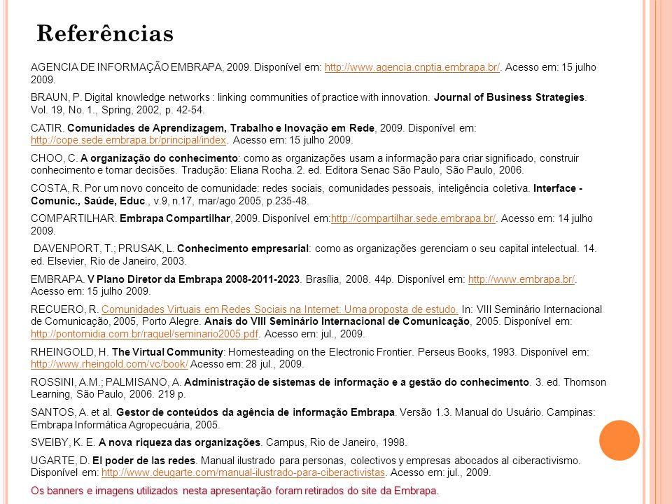 Referências AGENCIA DE INFORMAÇÃO EMBRAPA, 2009. Disponível em: http://www.agencia.cnptia.embrapa.br/. Acesso em: 15 julho 2009.