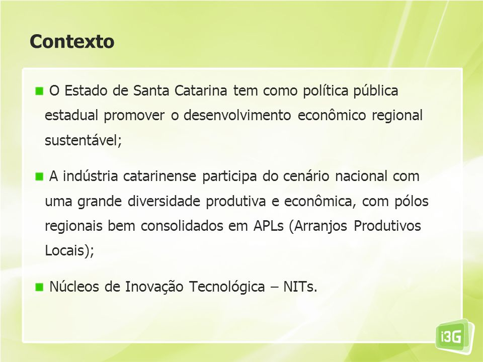 ContextoO Estado de Santa Catarina tem como política pública estadual promover o desenvolvimento econômico regional sustentável;