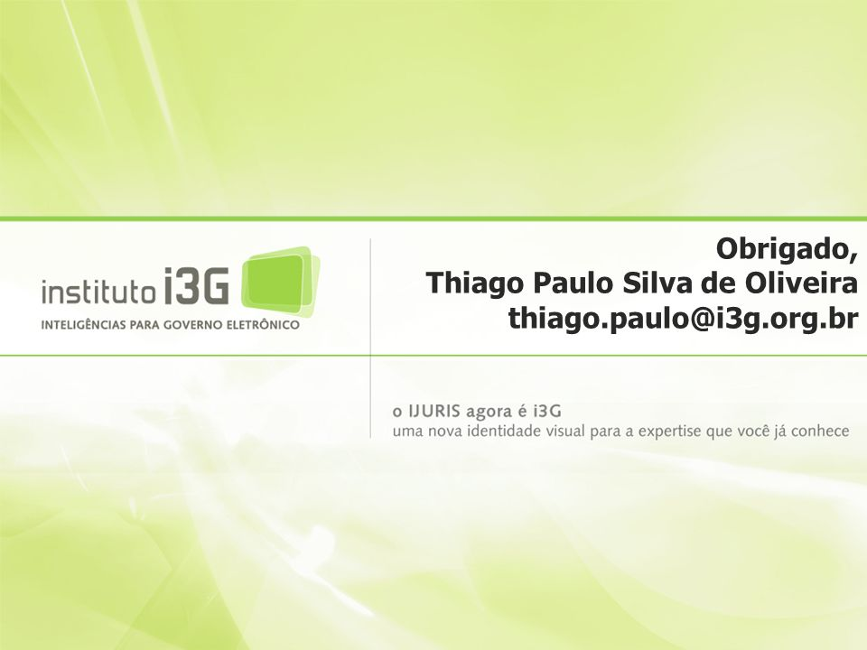 Obrigado, Thiago Paulo Silva de Oliveira thiago.paulo@i3g.org.br