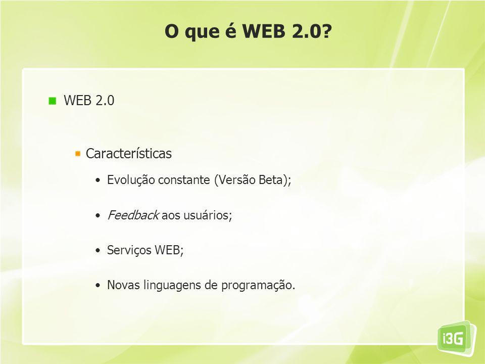 O que é WEB 2.0 WEB 2.0 Características
