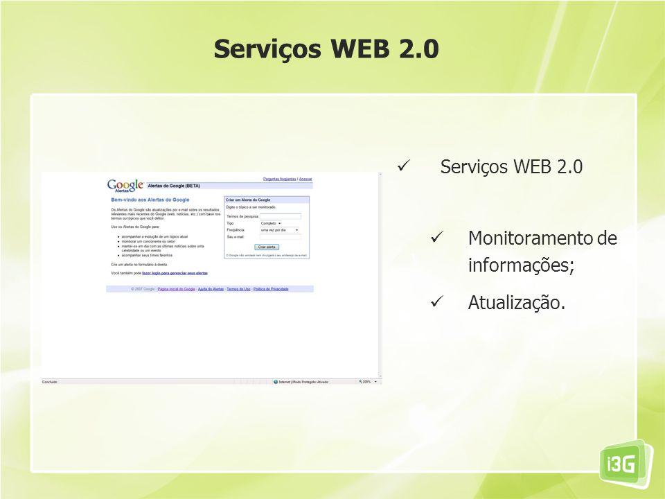 Serviços WEB 2.0 Serviços WEB 2.0 Monitoramento de informações;