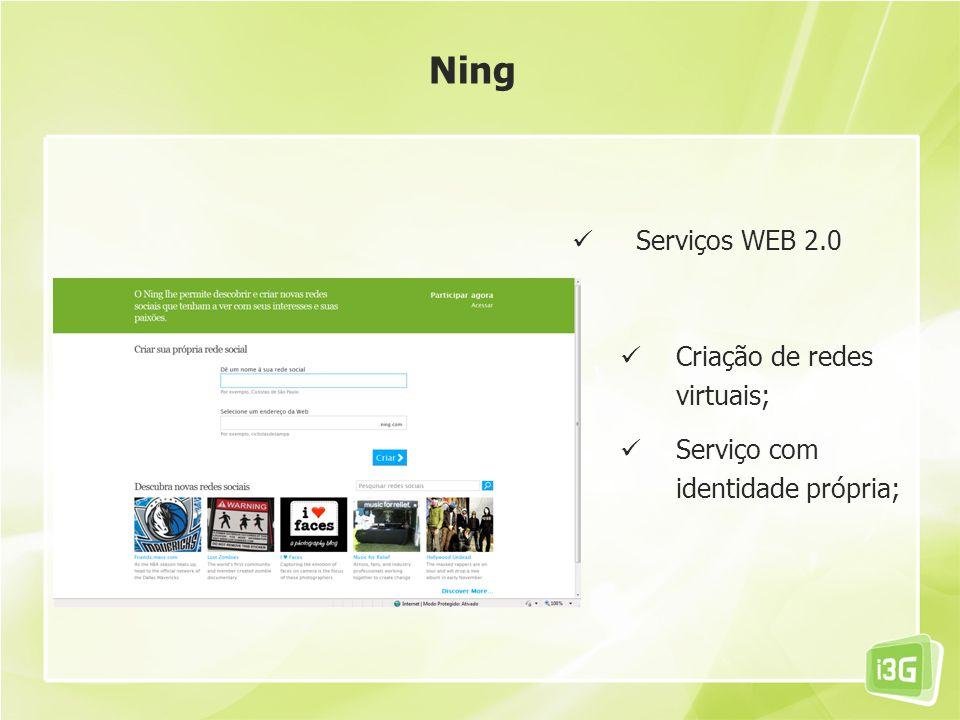 Ning Serviços WEB 2.0 Criação de redes virtuais;