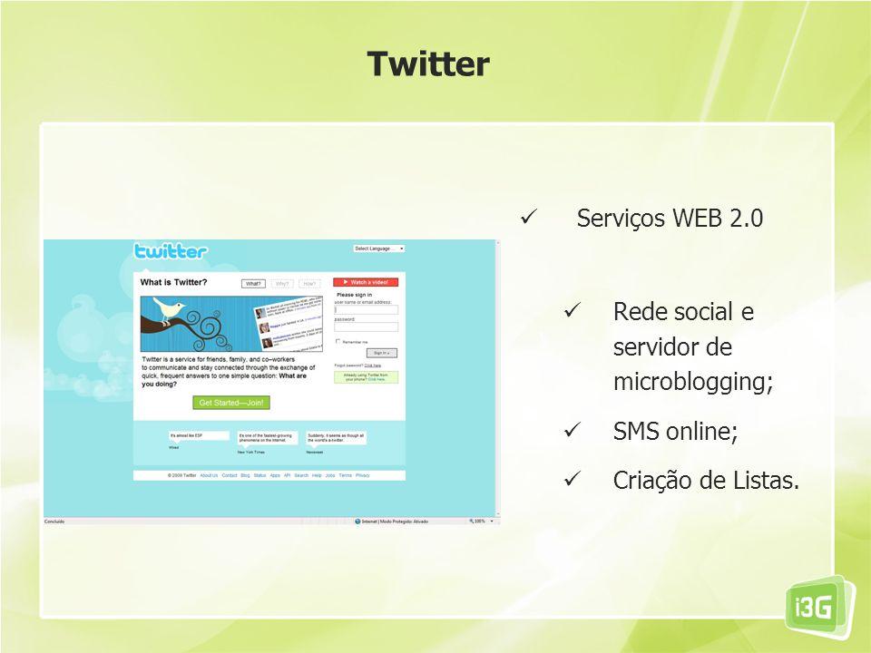 Twitter Serviços WEB 2.0 Rede social e servidor de microblogging;