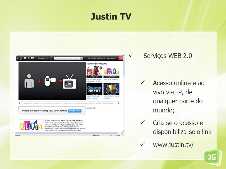 Justin TV Serviços WEB 2.0. Acesso online e ao vivo via IP, de qualquer parte do mundo; Cria-se o acesso e disponibiliza-se o link.