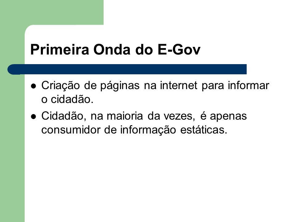 Primeira Onda do E-Gov Criação de páginas na internet para informar o cidadão.
