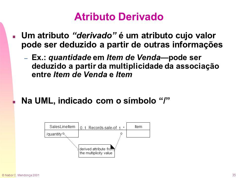 Atributo Derivado Um atributo derivado é um atributo cujo valor pode ser deduzido a partir de outras informações.