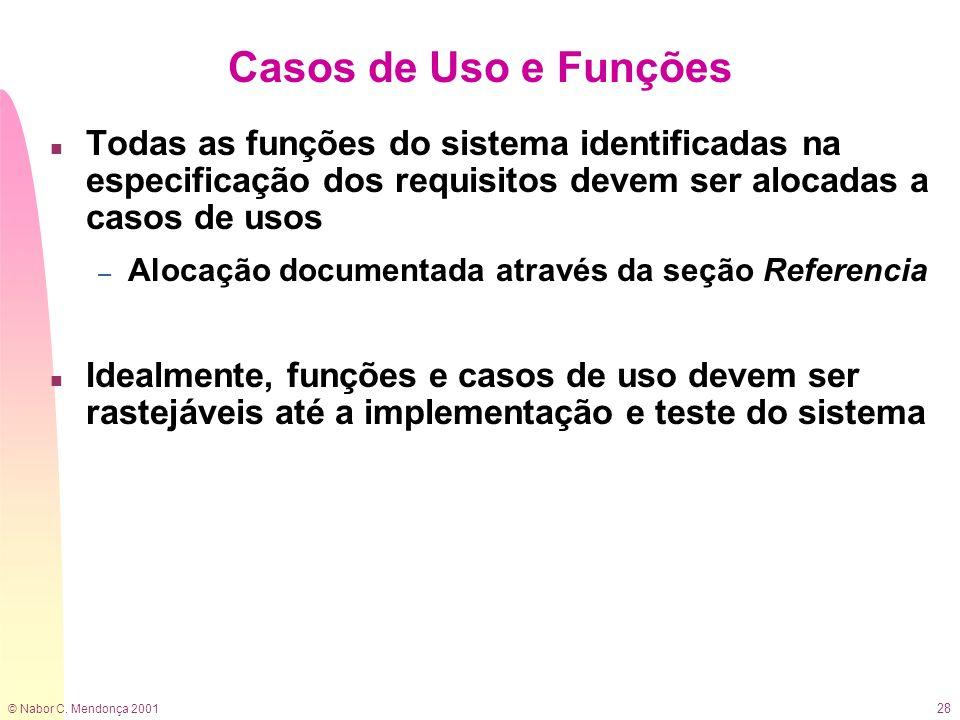 Casos de Uso e Funções Todas as funções do sistema identificadas na especificação dos requisitos devem ser alocadas a casos de usos.
