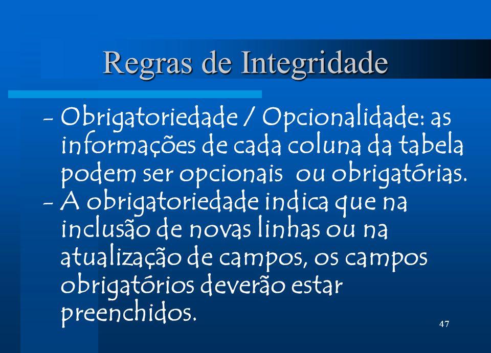 Regras de Integridade Obrigatoriedade / Opcionalidade: as informações de cada coluna da tabela podem ser opcionais ou obrigatórias.