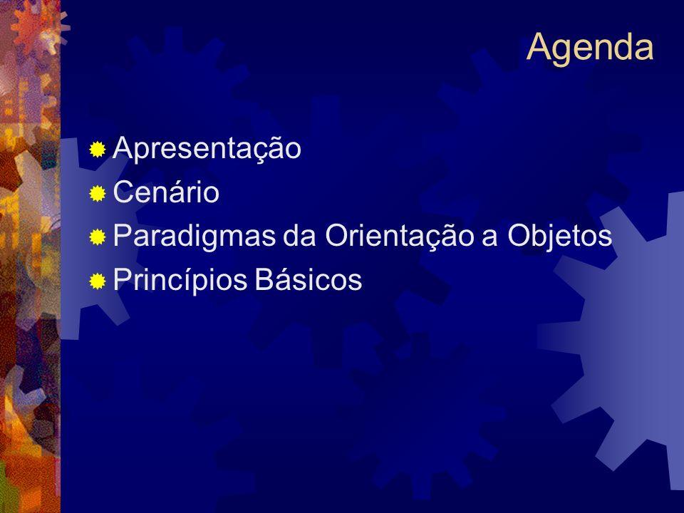 Agenda Apresentação Cenário Paradigmas da Orientação a Objetos