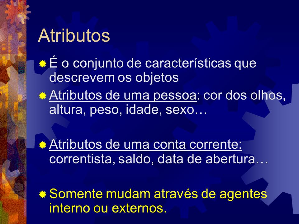 Atributos É o conjunto de características que descrevem os objetos