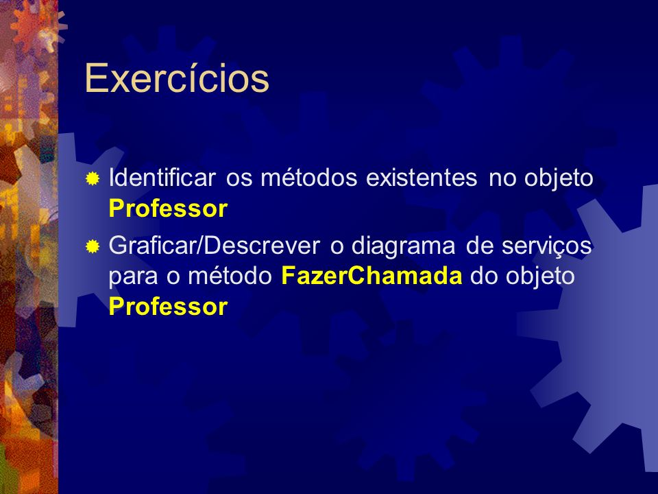 Exercícios Identificar os métodos existentes no objeto Professor