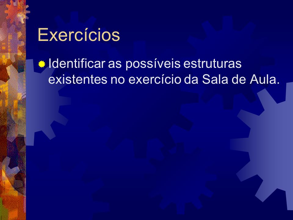 Exercícios Identificar as possíveis estruturas existentes no exercício da Sala de Aula.