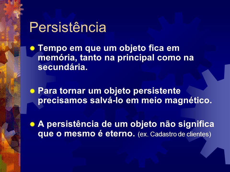 Persistência Tempo em que um objeto fica em memória, tanto na principal como na secundária.