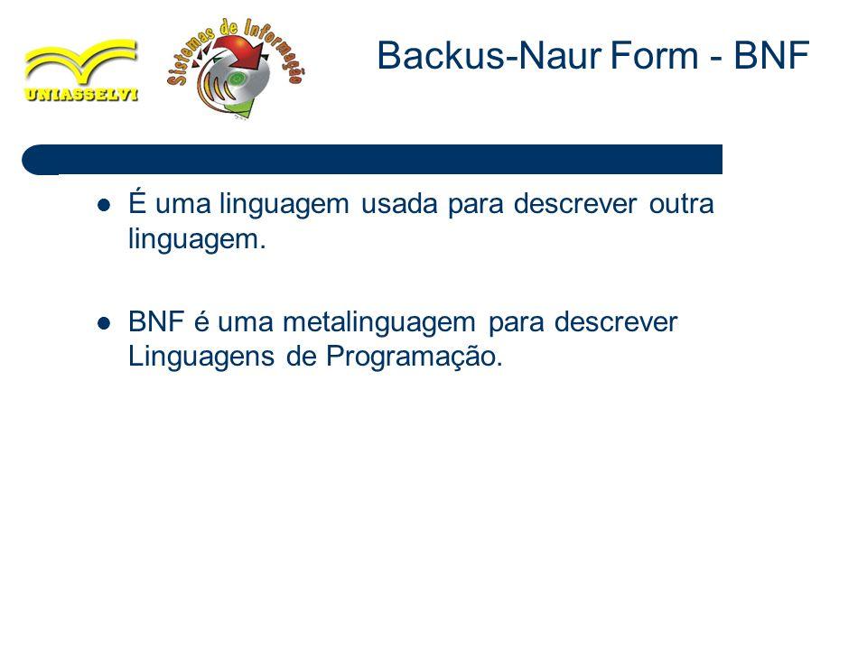 Backus-Naur Form - BNF É uma linguagem usada para descrever outra linguagem.