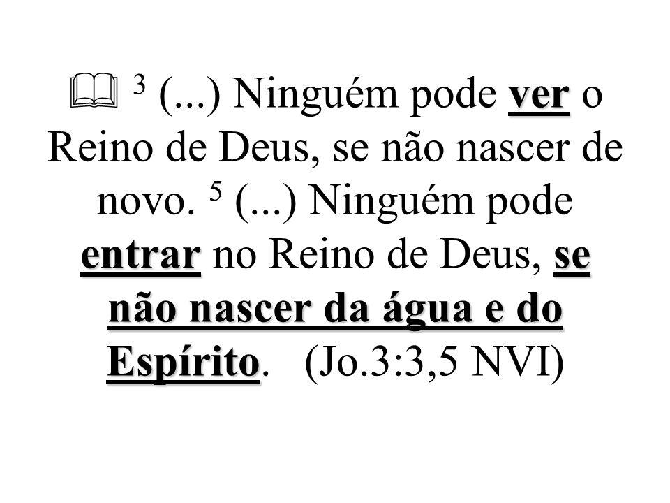  3 (. ) Ninguém pode ver o Reino de Deus, se não nascer de novo. 5 (