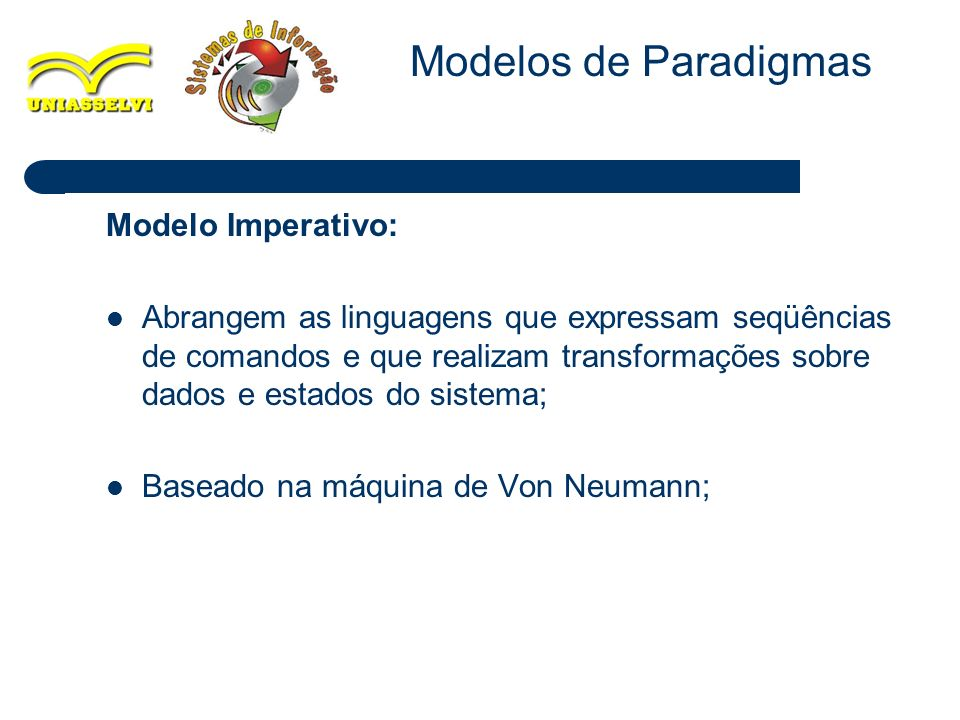 Modelos de Paradigmas Modelo Imperativo: