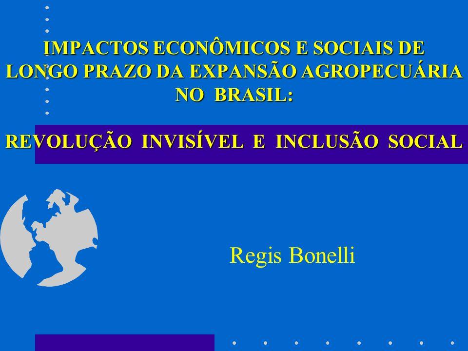 IMPACTOS ECONÔMICOS E SOCIAIS DE LONGO PRAZO DA EXPANSÃO AGROPECUÁRIA NO BRASIL: REVOLUÇÃO INVISÍVEL E INCLUSÃO SOCIAL