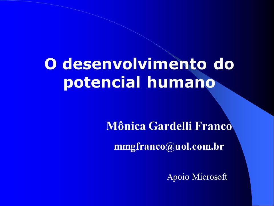 O desenvolvimento do potencial humano Mônica Gardelli Franco