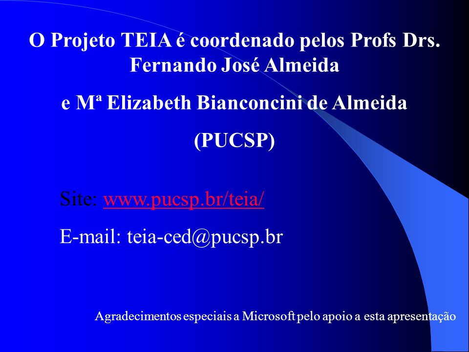 O Projeto TEIA é coordenado pelos Profs Drs. Fernando José Almeida