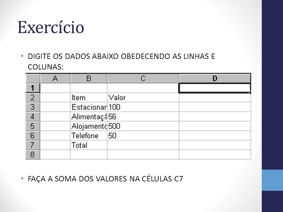 Exercício DIGITE OS DADOS ABAIXO OBEDECENDO AS LINHAS E COLUNAS: