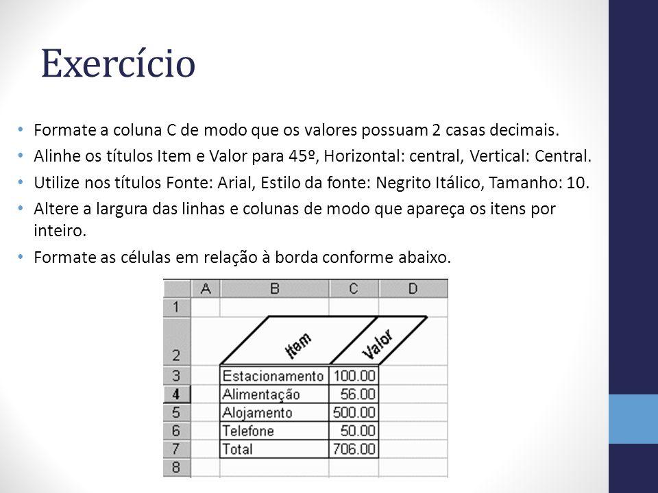 Exercício Formate a coluna C de modo que os valores possuam 2 casas decimais.