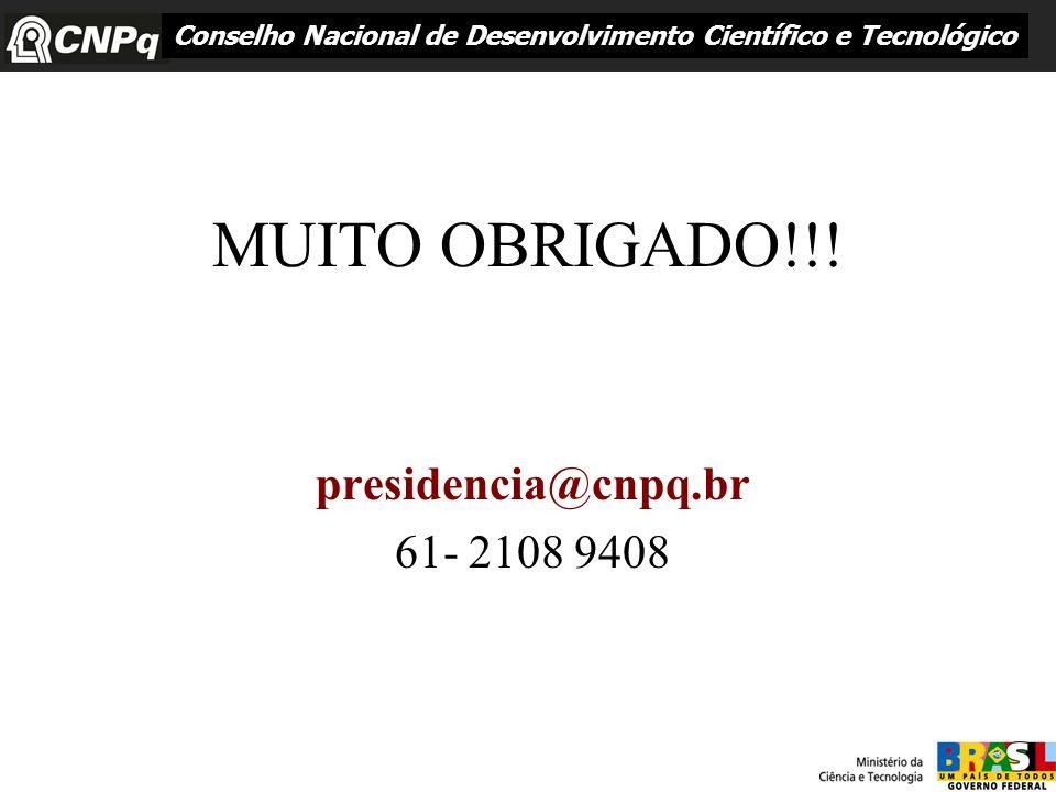 MUITO OBRIGADO!!! presidencia@cnpq.br 61- 2108 9408