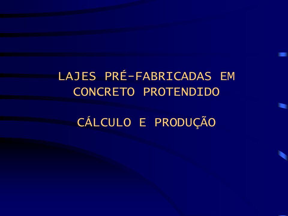 LAJES PRÉ-FABRICADAS EM CONCRETO PROTENDIDO CÁLCULO E PRODUÇÃO